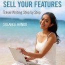 Be a Travel Writer, Live your Dreams, Sell your Features Travel Writing Step by Step